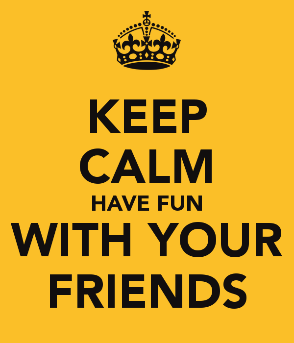 keep-calm-have-fun-with-your-friends